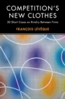 Competition's New Clothes : 20 Short Cases on Rivalry Between Firms - Book
