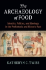 The Archaeology of Food : Identity, Politics, and Ideology in the Prehistoric and Historic Past - Book
