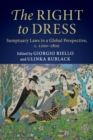 The Right to Dress : Sumptuary Laws in a Global Perspective, c.1200-1800 - Book