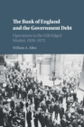 Studies in Macroeconomic History : The Bank of England and the Government Debt: Operations in the Gilt-Edged Market, 1928-1972 - Book