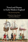Travel and Drama in Early Modern England : The Journeying Play - Book