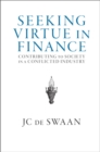 Seeking Virtue in Finance : Contributing to Society in a Conflicted Industry - Book