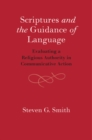Scriptures and the Guidance of Language : Evaluating a Religious Authority in Communicative Action - Book