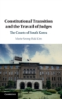 Constitutional Transition and the Travail of Judges : The Courts of South Korea - Book