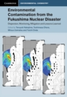 Cambridge Environmental Chemistry Series : Environmental Contamination from the Fukushima Nuclear Disaster: Dispersion, Monitoring, Mitigation and Lessons Learned - Book