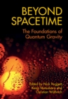 Beyond Spacetime : The Foundations of Quantum Gravity - Book