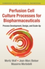Perfusion Cell Culture Processes for Biopharmaceuticals : Process Development, Design, and Scale-up - Book