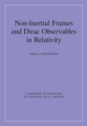 Cambridge Monographs on Mathematical Physics : Non-Inertial Frames and Dirac Observables in Relativity - Book