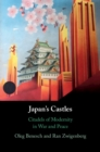 Japan's Castles : Citadels of Modernity in War and Peace - Book