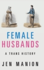 Female Husbands : A Trans History - Book
