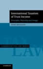 Cambridge Tax Law Series : International Taxation of Trust Income: Principles, Planning and Design - Book