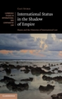 International Status in the Shadow of Empire : Nauru and the Histories of International Law - Book