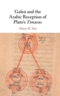 Galen and the Arabic Reception of Plato's Timaeus - Book