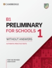 B1 Preliminary for Schools 1 for the Revised 2020 Exam Student's Book without Answers : Authentic Practice Tests - Book