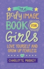 The Body Image Book for Girls : Love Yourself and Grow Up Fearless - Book
