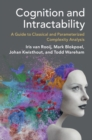 Cognition and Intractability : A Guide to Classical and Parameterized Complexity Analysis - Book