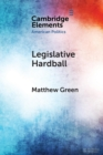 Legislative Hardball : The House Freedom Caucus and the Power of Threat-Making in Congress - Book