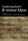 Exploring Bach's B-minor Mass - Book