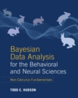 Bayesian Data Analysis for the Behavioral and Neural Sciences : Non-Calculus Fundamentals - Book