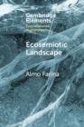 Ecosemiotic Landscape : A Novel Perspective for the Toolbox of Environmental Humanities - Book