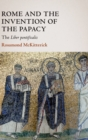 Rome and the Invention of the Papacy : The Liber Pontificalis - Book