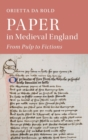 Paper in Medieval England : From Pulp to Fictions - Book
