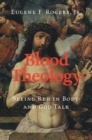 Blood Theology : Seeing Red in Body- and God-Talk - Book