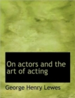 On Actors and the Art of Acting - Book