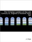The Christian Leaders of the Last Century Or, England a Hundred Years Ago - Book