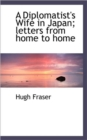 A Diplomatist's Wife in Japan; Letters from Home to Home - Book