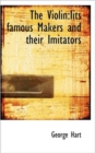 The Violin : Iits Famous Makers and Their Imitators - Book