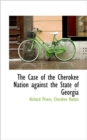 The Case of the Cherokee Nation Against the State of Georgia - Book