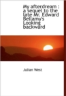 My Afterdream : a Sequel to the Late Mr. Edward Bellamy's Looking Backward - Book