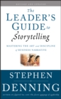 The Leader's Guide to Storytelling : Mastering the Art and Discipline of Business Narrative - eBook