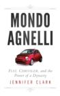 Mondo Agnelli : Fiat, Chrysler, and the Power of a Dynasty - Book