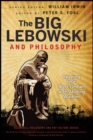 The Big Lebowski and Philosophy : Keeping Your Mind Limber with Abiding Wisdom - Book