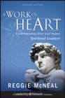 A Work of Heart : Understanding How God Shapes Spiritual Leaders - Book