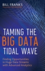 Taming The Big Data Tidal Wave : Finding Opportunities in Huge Data Streams with Advanced Analytics - Book