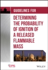 Guidelines for Determining the Probability of Ignition of a Released Flammable Mass - Book