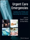 Urgent Care Emergencies : Avoiding the Pitfalls and Improving the Outcomes - eBook