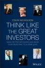 Think Like the Great Investors : Make Better Decisions and Raise Your Investing to a New Level - Book