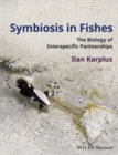 Symbiosis in Fishes : The Biology of Interspecific Partnerships - eBook