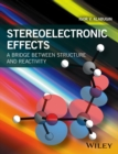 Stereoelectronic Effects : A Bridge Between Structure and Reactivity - Book