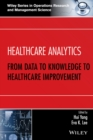 Healthcare Analytics : From Data to Knowledge to Healthcare Improvement - Book