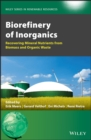 Biorefinery of Inorganics : Recovering Mineral Nutrients from Biomass and Organic Waste - eBook