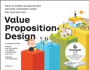 Value Proposition Design : How to Create Products and Services Customers Want - Book
