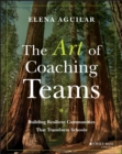 The Art of Coaching Teams : Building Resilient Communities that Transform Schools - Book