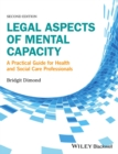 Legal Aspects of Mental Capacity : A Practical Guide for Health and Social Care Professionals - Book