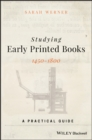 Studying Early Printed Books, 1450-1800 : A Practical Guide - Book