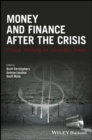 Money and Finance After the Crisis : Critical Thinking for Uncertain Times - Book